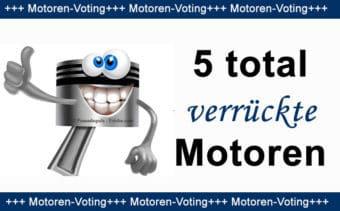 5 total verrückte Motoren – Voting