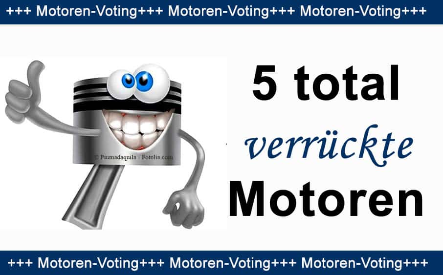 5 total verrückte Motoren - Motoren Voting